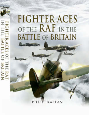 Fighter Aces of the RAF in the Battle of Britain by Philip Kaplan
