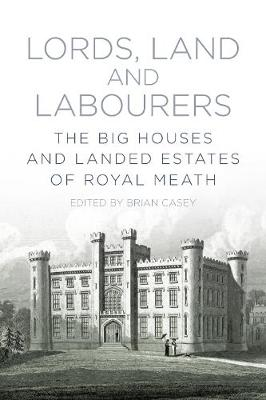 Lords, Land and Labourers by Brian Casey