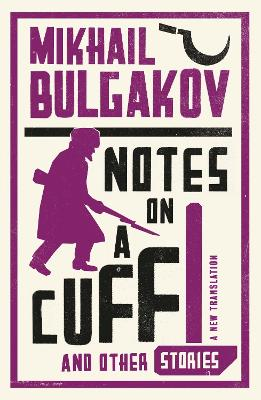 Notes on a Cuff and Other Stories: New Translation by Mikhail Bulgakov