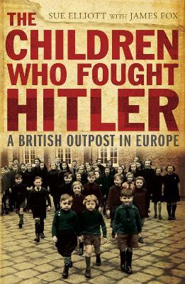 Children who Fought Hitler by Sue Elliott
