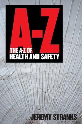 The A-Z of Health and Safety by Jeremy W. Stranks