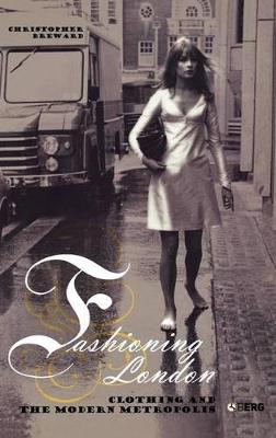 Fashioning London by Christopher Breward