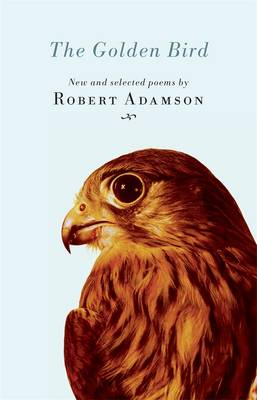 Golden Bird: New and Selected Poems by Robert Adamson