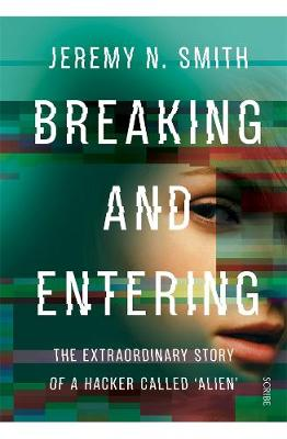 Breaking and Entering: The Extraordinary Story of a Hacker Called 'Alien' book