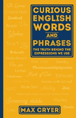 Curious English Words and Phrases: The Truth Behind the Expressions We Use by Max Cryer