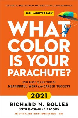 What Colour Is Your Parachute? 2021: Your Guide to a Lifetime of Meaningful Work and Career Success  by Richard N. Bolles
