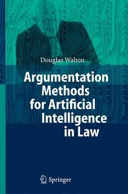Argumentation Methods for Artificial Intelligence in Law by Douglas Walton