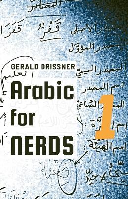 Arabic for Nerds 1: Fill the Gaps - 270 Questions about Arabic Grammar by Gerald Drissner