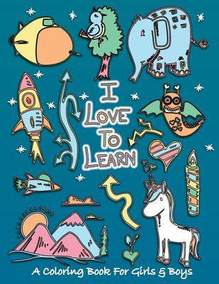 I Love To Learn: A Coloring Book for Girls and Boys - Activity Book for Kids to Build A Strong Character by Sketchbuddies