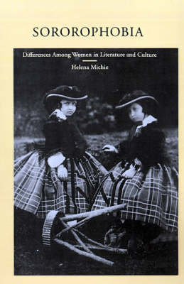 Sororophobia: Differences Among Women in Literature and Culture by Helena Michie