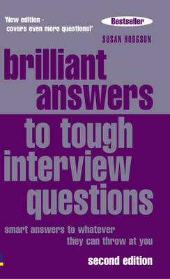Brilliant Answers to Tough Interview Questions by Susan Hodgson