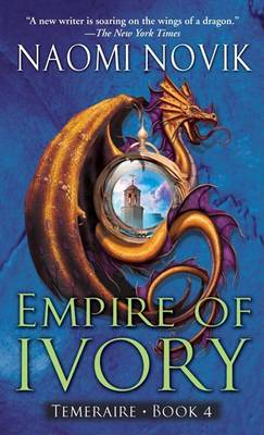 Empire of Ivory Temeraire Bk. 4 by Naomi Novik