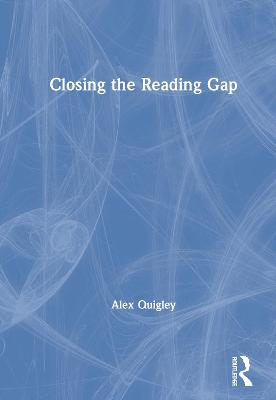 Closing the Reading Gap by Alex Quigley