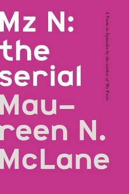 Mz N: The Serial by Maureen N. McLane