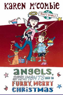 Ally's World: Angels, Arguments and a Furry Merry Christmas by Karen McCombie