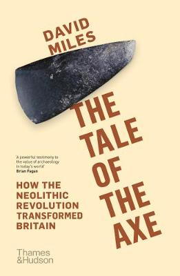 The Tale of the Axe: How the Neolithic Revolution Transformed Britain book