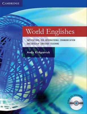 World Englishes Paperback with Audio CD: Implications for International Communication and English Language Teaching by Andy Kirkpatrick