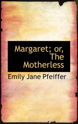 Margaret; Or, the Motherless by Emily Jane Pfeiffer