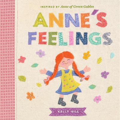 Anne's Feelings: Inspired by Anne of Green Gables by Kelly Hill