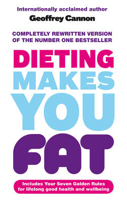 Dieting Makes You Fat by Geoffrey Cannon