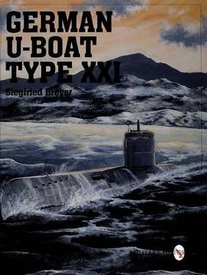German U-Boat Type XXI by Siegfried Breyer