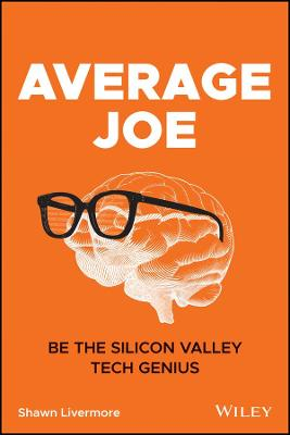 Average Joe: Be the Silicon Valley Tech Genius by Shawn Livermore