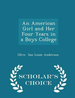 An American Girl and Her Four Years in a Boys College - Scholar's Choice Edition by Olive San Louie Anderson
