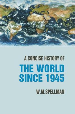 Concise History of the World Since 1945 by W. M. Spellman