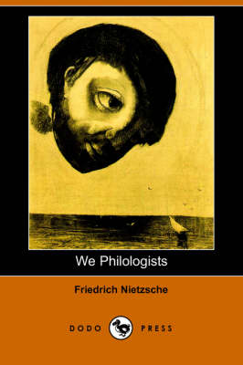 We Philologists (Dodo Press) by Friedrich Wilhelm Nietzsche
