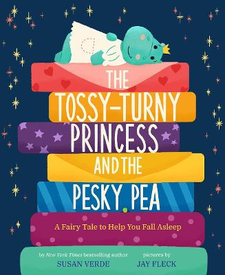 The Tossy-Turny Princess and the Pesky Pea: A Fairy Tale to Help You Fall Asleep book