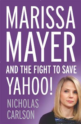 Marissa Mayer and the Fight to Save Yahoo! book