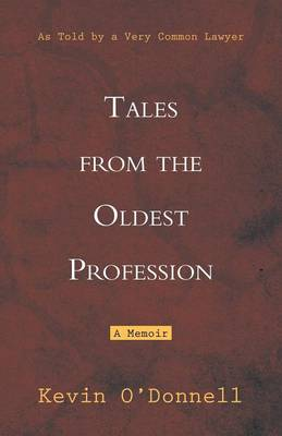 Tales from the Oldest Profession: As Told by a Very Common Lawyer by Kevin O'Donnell