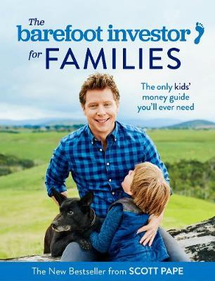 The Barefoot Investor for Families by Scott Pape