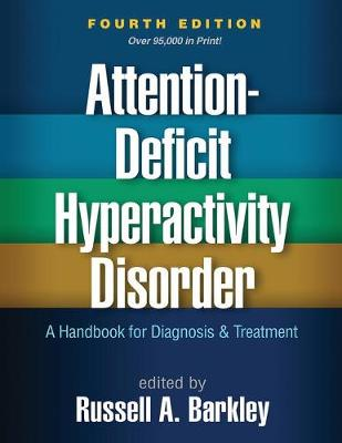 Attention-Deficit Hyperactivity Disorder: A Handbook for Diagnosis and Treatment by Russell A. Barkley