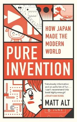 Pure Invention: How Japan's Pop Culture Conquered the World by Matt Alt