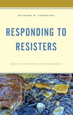 Responding to Resisters: Tactics that Work for Principals book