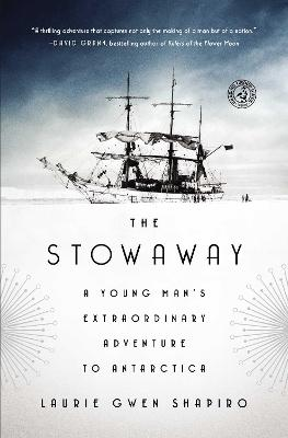 The Stowaway: A Young Man's Extraordinary Adventure to Antarctica by Laurie Gwen Shapiro
