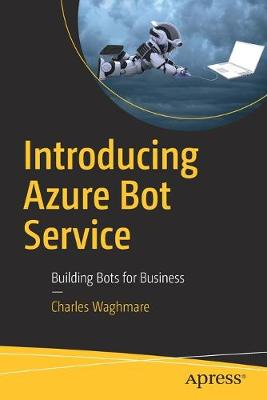 Introducing Azure Bot Service: Building Bots for Business by Charles Waghmare