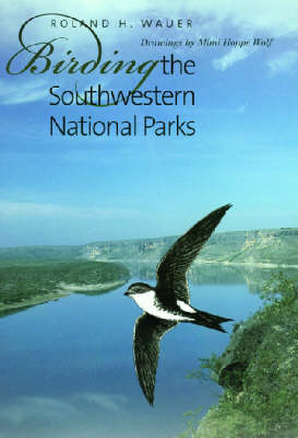Birding the Southwestern National Parks by Roland H. Wauer