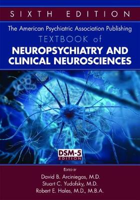 American Psychiatric Association Publishing Textbook of Neuropsychiatry and Clinical Neurosciences book