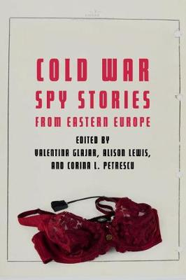 Cold War Spy Stories from Eastern Europe by Valentina Glajar