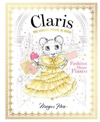 Claris: Fashion Show Fiasco: The Chicest Mouse in Paris by Megan Hess