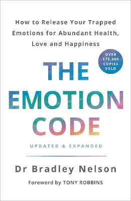 The Emotion Code: How to Release Your Trapped Emotions for Abundant Health, Love and Happiness by Bradley Nelson