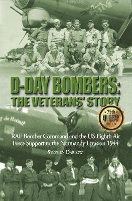 D-Day Bombers: The Veterans' Story: RAF Bomber Command and the US Eighth Air Force Support to the Normandy Invasion 1944 book