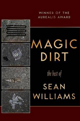 Magic Dirt: The Best of Sean Williams by Sean Williams