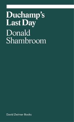 Duchamp's Last Day by Donald Shambroom