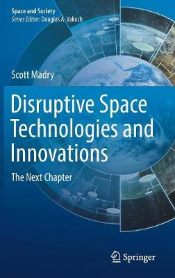 Disruptive Space Technologies and Innovations: The Next Chapter by Scott Madry