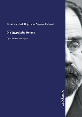 Die agyptische Helena by Hugo Von Strauss Richard Hofmannsthal