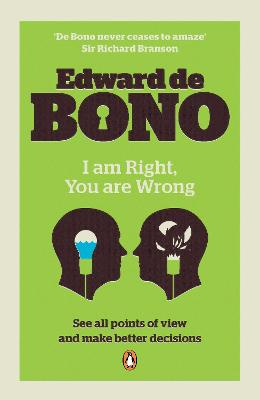 I Am Right, You Are Wrong by Edward de Bono