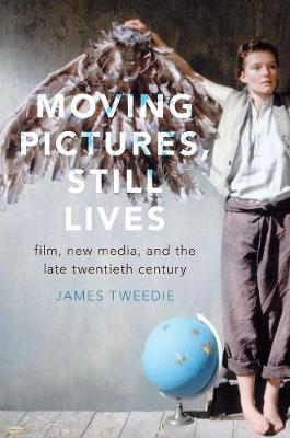 Moving Pictures, Still Lives by James Tweedie